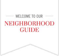 Welcome to our Neighborhood Guide